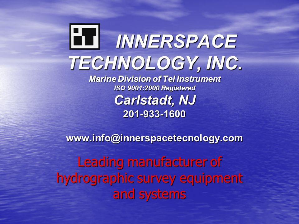 INNERSPACE TECHNOLOGY, INC. Marine Division of Tel Instrument ISO 9001:2000 Registered Carlstadt, NJ 201-933-1600 www.info@innerspacetecnology.com INN