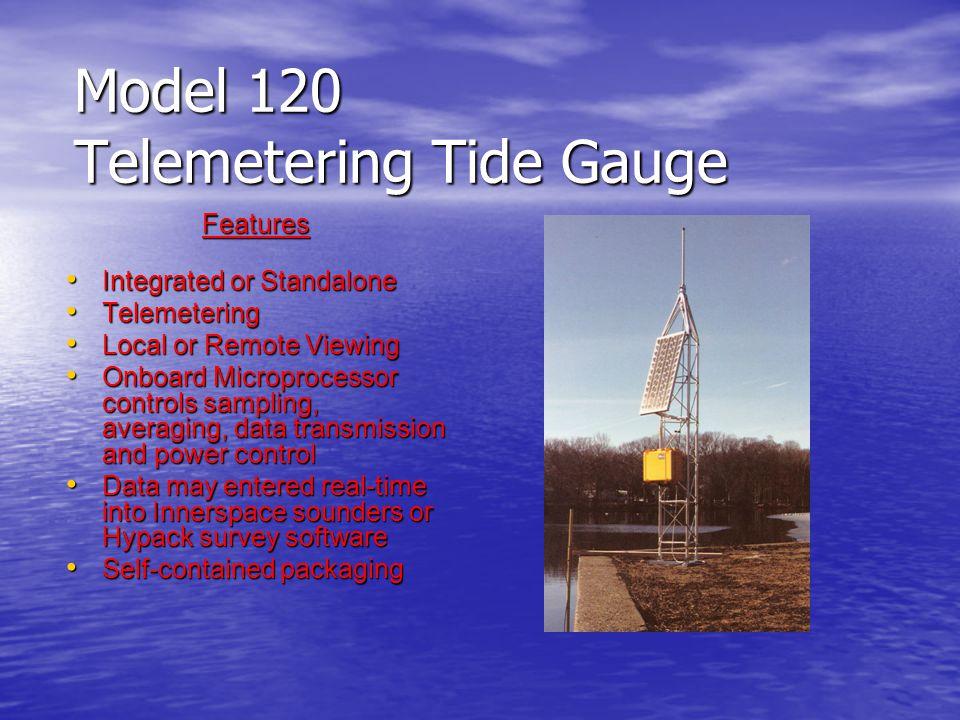 Model 120 Telemetering Tide Gauge Features Integrated or Standalone Integrated or Standalone Telemetering Telemetering Local or Remote Viewing Local o