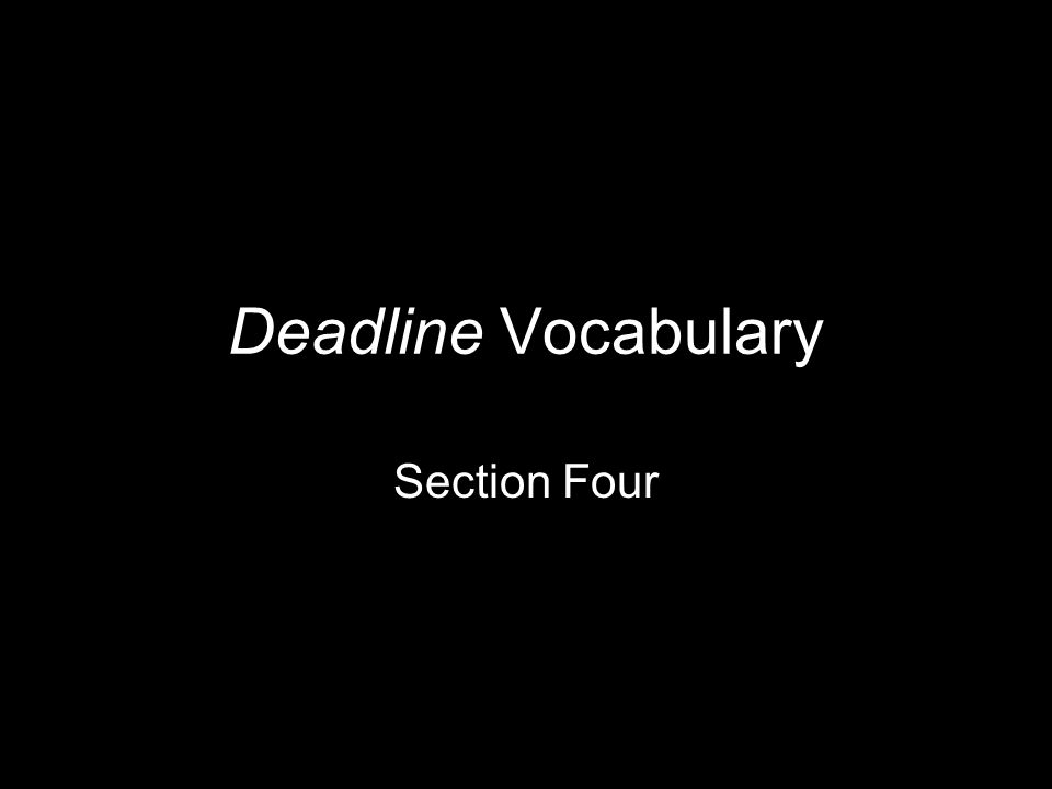 Deadline Vocabulary Section Four
