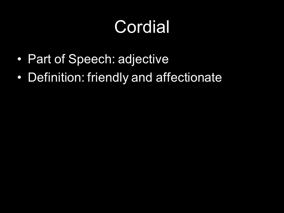 Cordial Part of Speech: adjective Definition: friendly and affectionate