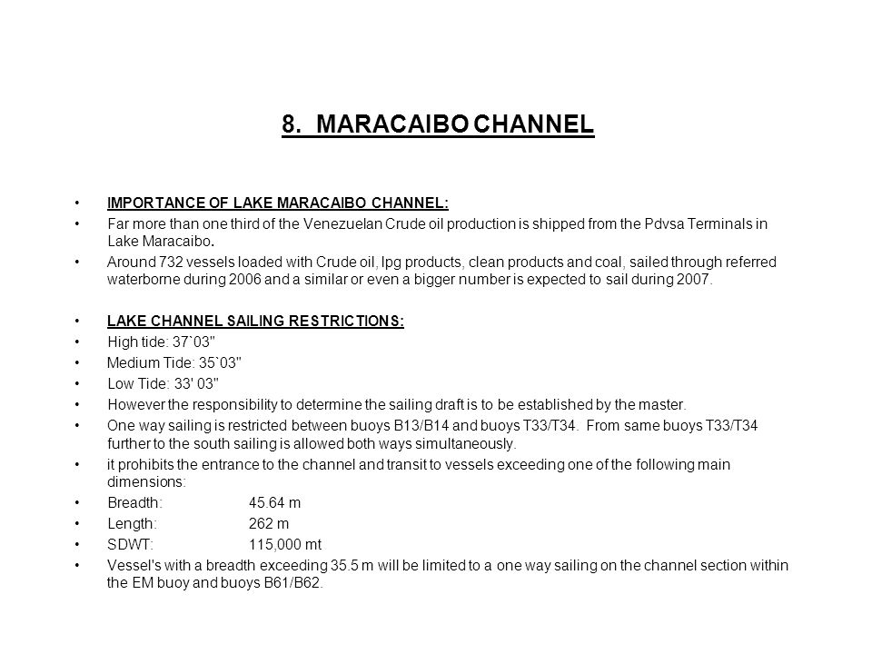 8. MARACAIBO CHANNEL IMPORTANCE OF LAKE MARACAIBO CHANNEL: Far more than one third of the Venezuelan Crude oil production is shipped from the Pdvsa Te