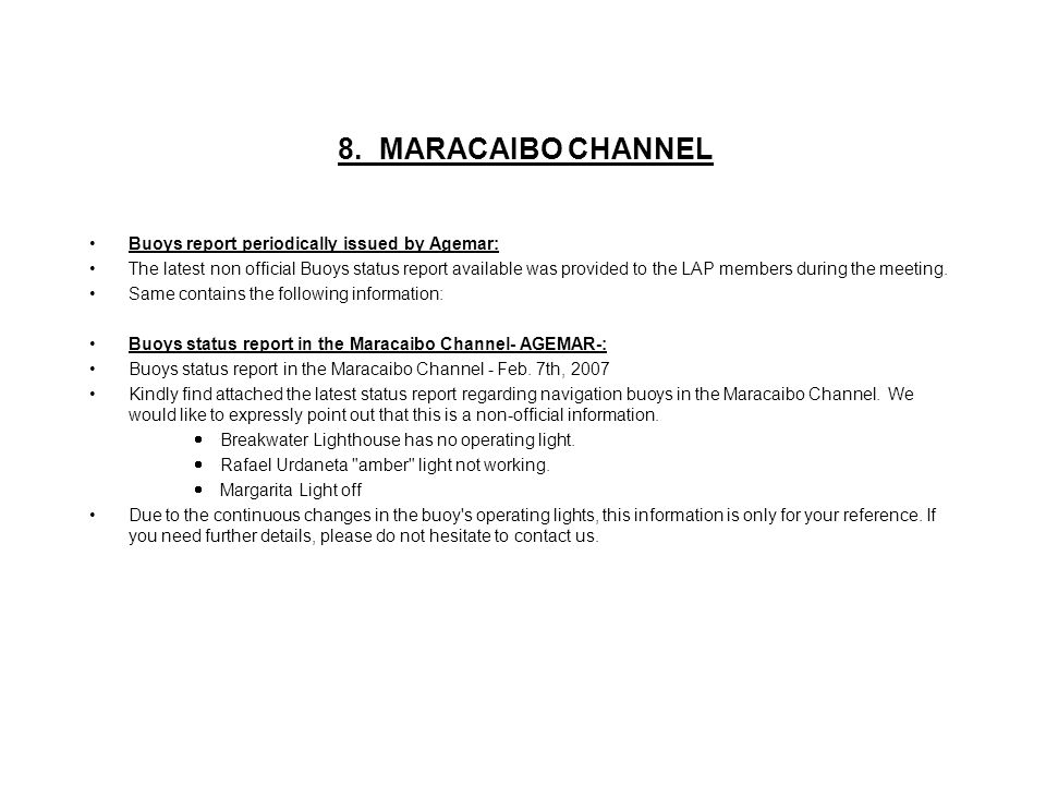 8. MARACAIBO CHANNEL Buoys report periodically issued by Agemar: The latest non official Buoys status report available was provided to the LAP members