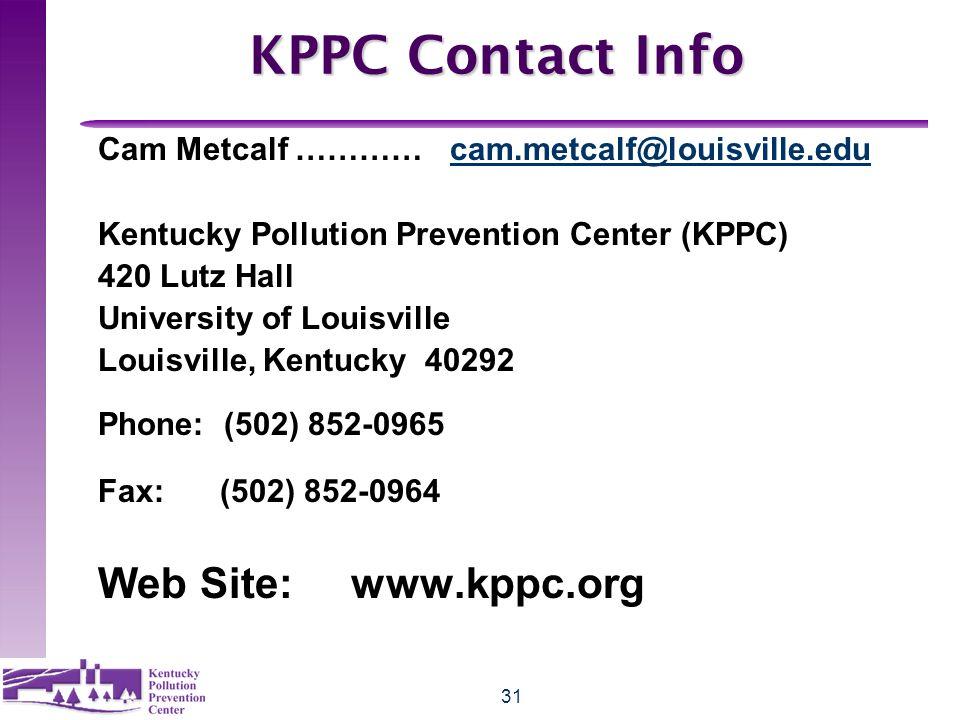 31 KPPC Contact Info Cam Metcalf ………… cam.metcalf@louisville.educam.metcalf@louisville.edu Kentucky Pollution Prevention Center (KPPC) 420 Lutz Hall University of Louisville Louisville, Kentucky 40292 Phone: (502) 852-0965 Fax: (502) 852-0964 Web Site: www.kppc.org