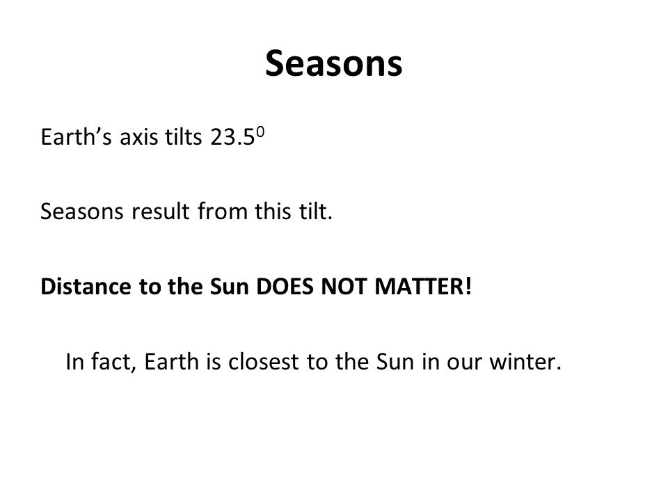 Seasons Earth's axis tilts 23.5 0 Seasons result from this tilt.