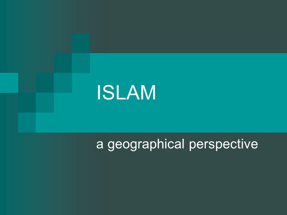 ISLAM a geographical perspective