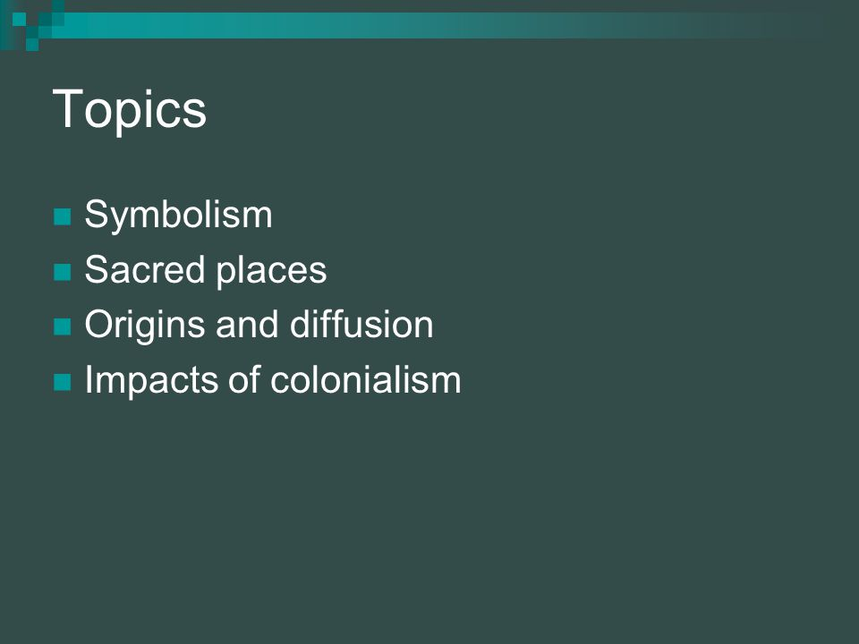 Topics Symbolism Sacred places Origins and diffusion Impacts of colonialism