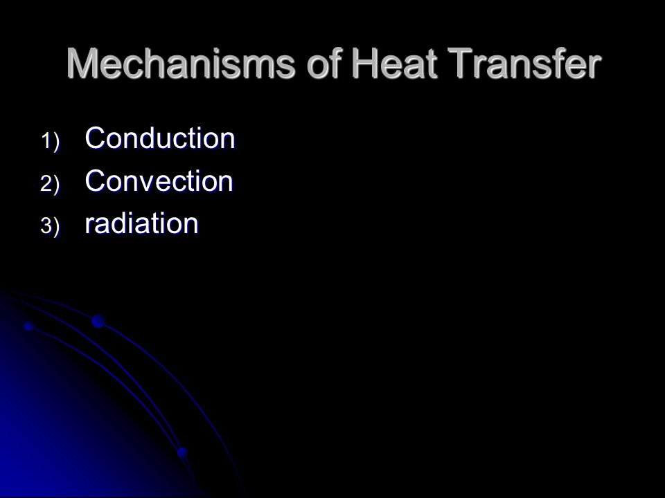 Mechanisms of Heat Transfer 1) Conduction 2) Convection 3) radiation