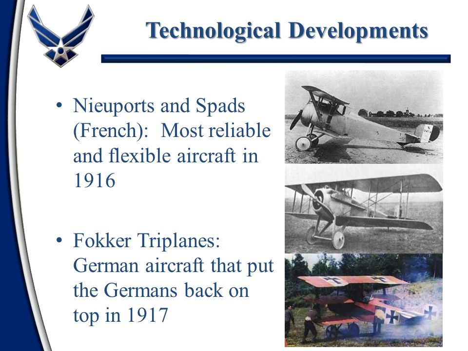 37 Roland Garros (French): Developed metal strips for propellers so machine gun bullets would not shatter the props Anthony Fokker (Dutch): Designed synchronizing gear so bullets would pass through the spinning propeller blades Technological Developments
