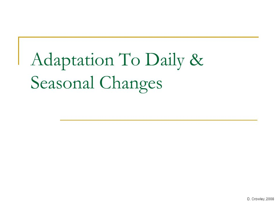 Adaptation To Daily & Seasonal Changes D. Crowley, 2008