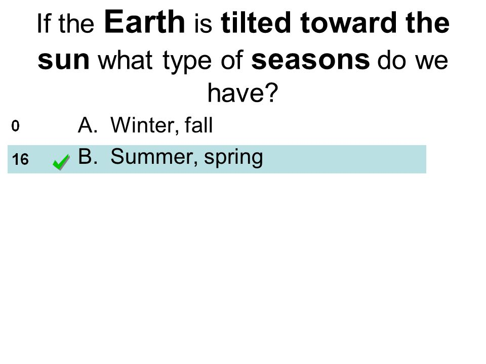 If the Earth is tilted toward the sun what type of seasons do we have.