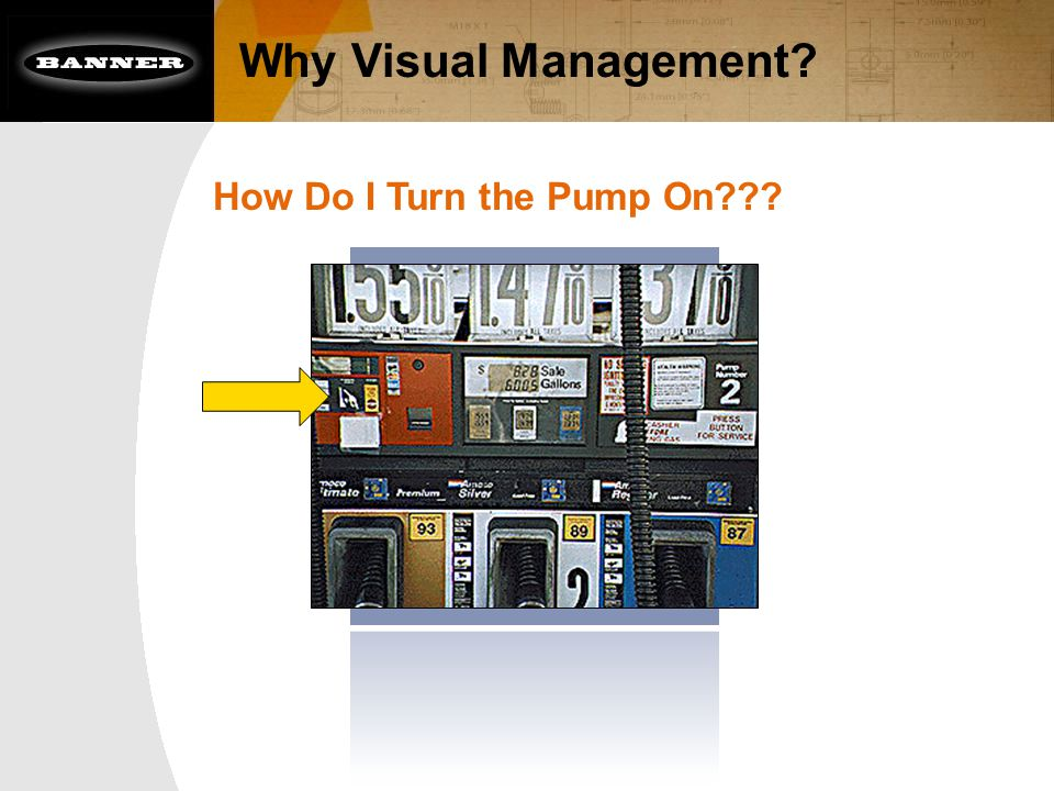 Why Visual Management? How Do I Turn the Pump On???