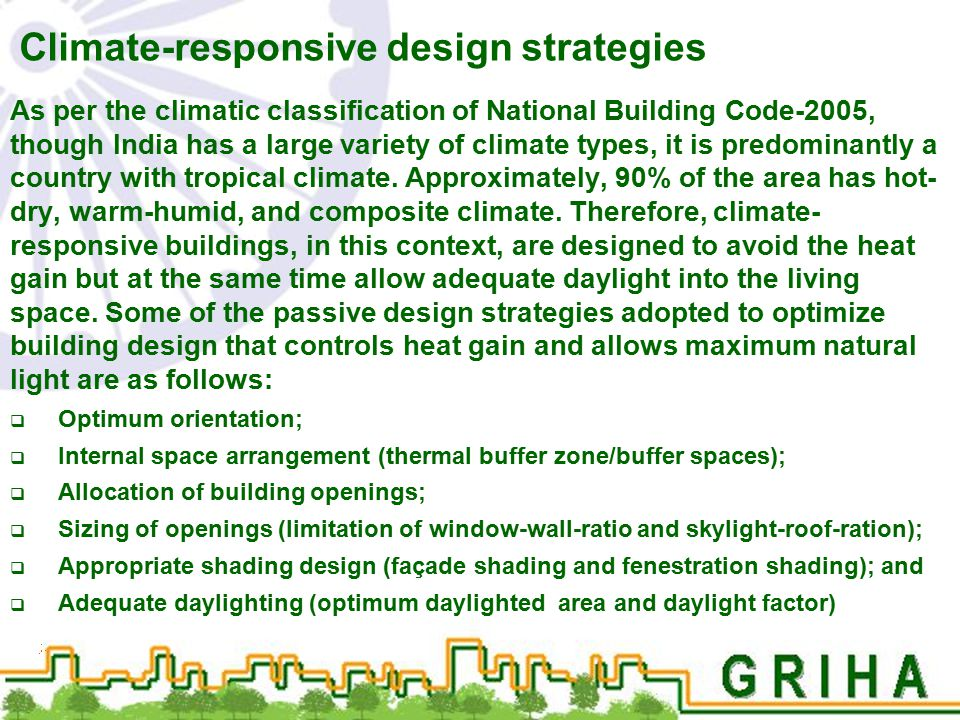 Climate-responsive design strategies As per the climatic classification of National Building Code-2005, though India has a large variety of climate ty