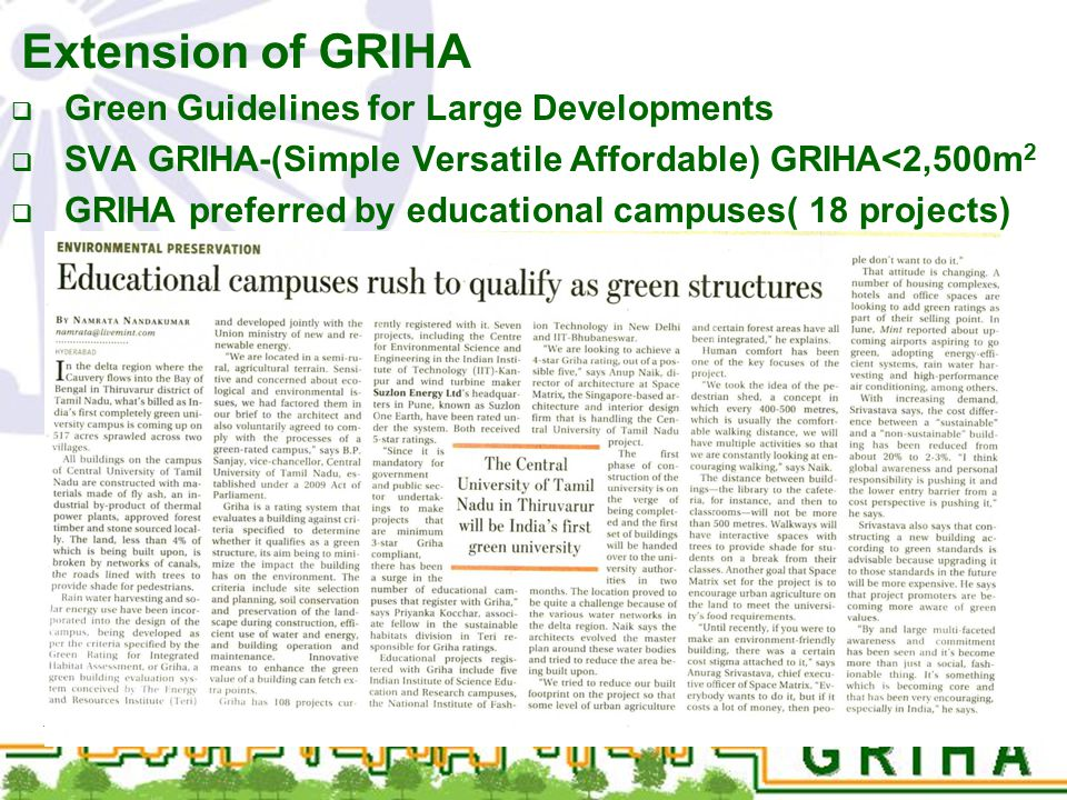 Extension of GRIHA  Green Guidelines for Large Developments  SVA GRIHA-(Simple Versatile Affordable) GRIHA<2,500m 2  GRIHA preferred by educational