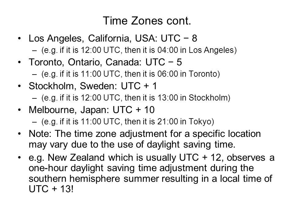 Time Zones cont. Los Angeles, California, USA: UTC − 8 –(e.g. if it is 12:00 UTC, then it is 04:00 in Los Angeles) Toronto, Ontario, Canada: UTC − 5 –