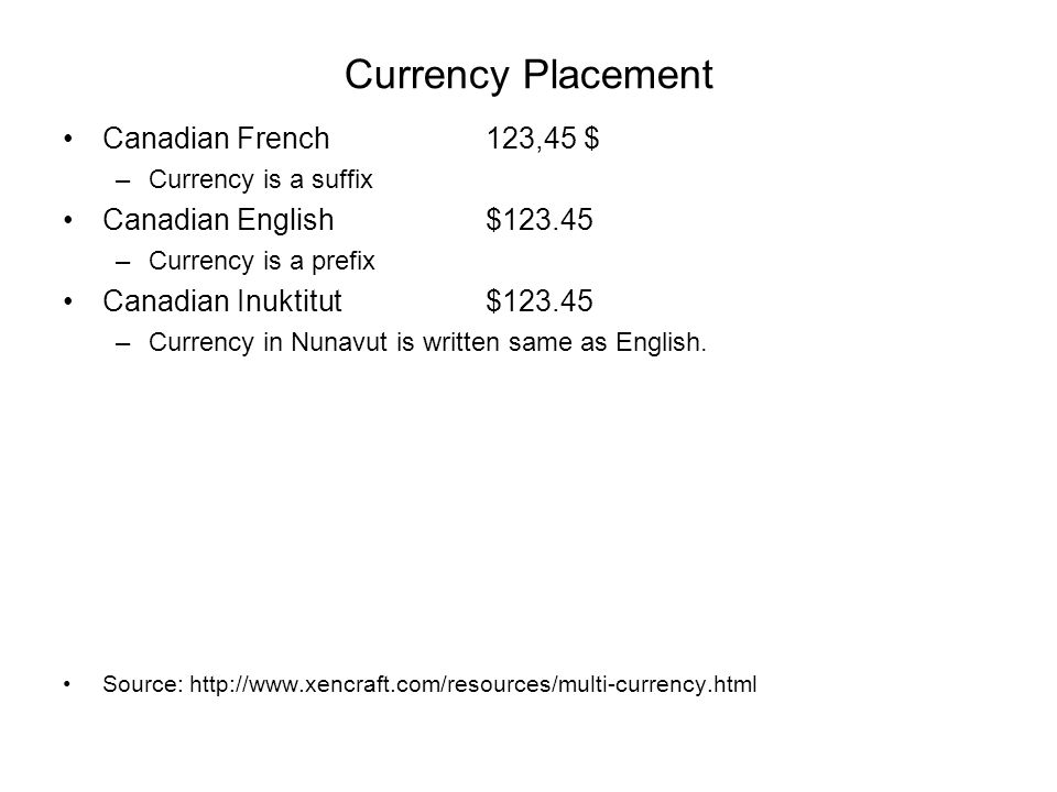 Currency Placement Canadian French123,45 $ –Currency is a suffix Canadian English$123.45 –Currency is a prefix Canadian Inuktitut$123.45 –Currency in