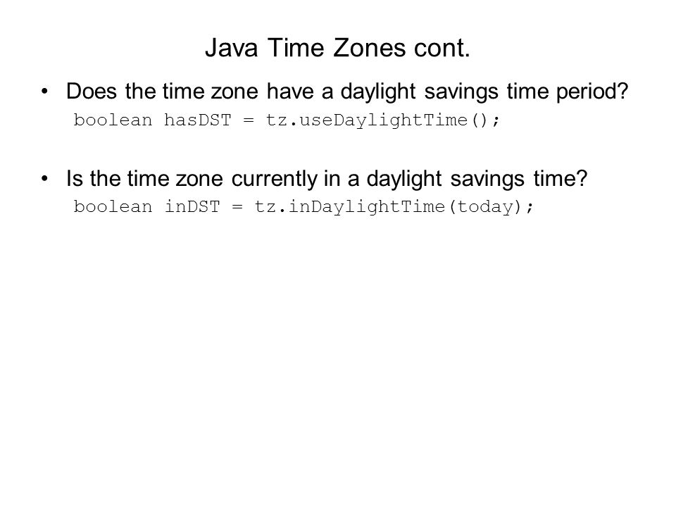 Java Time Zones cont.Does the time zone have a daylight savings time period.