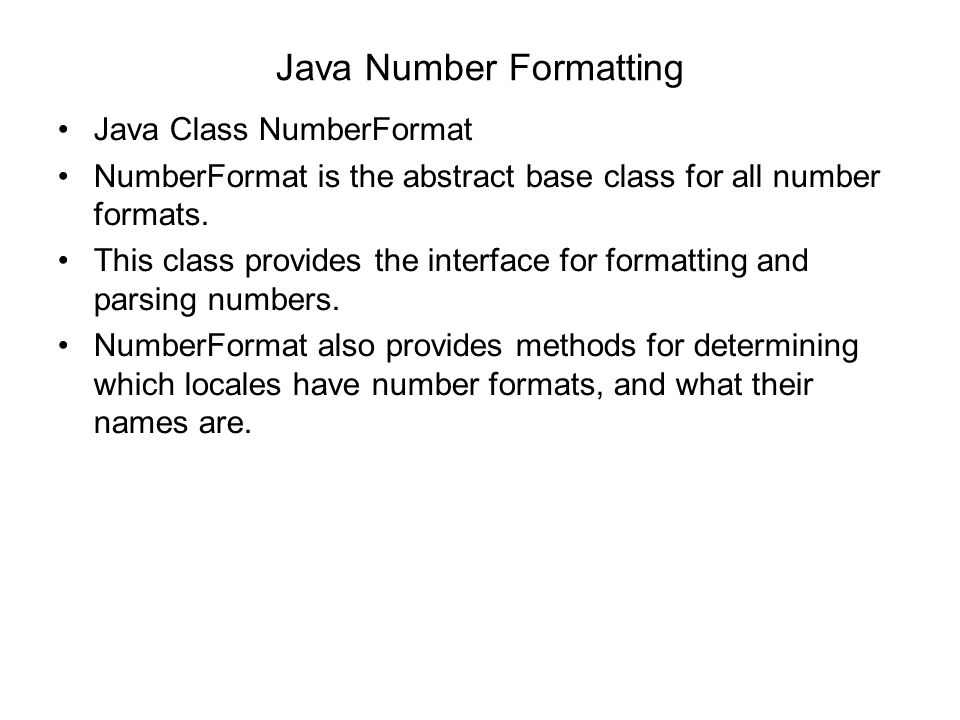 Java Number Formatting Java Class NumberFormat NumberFormat is the abstract base class for all number formats.
