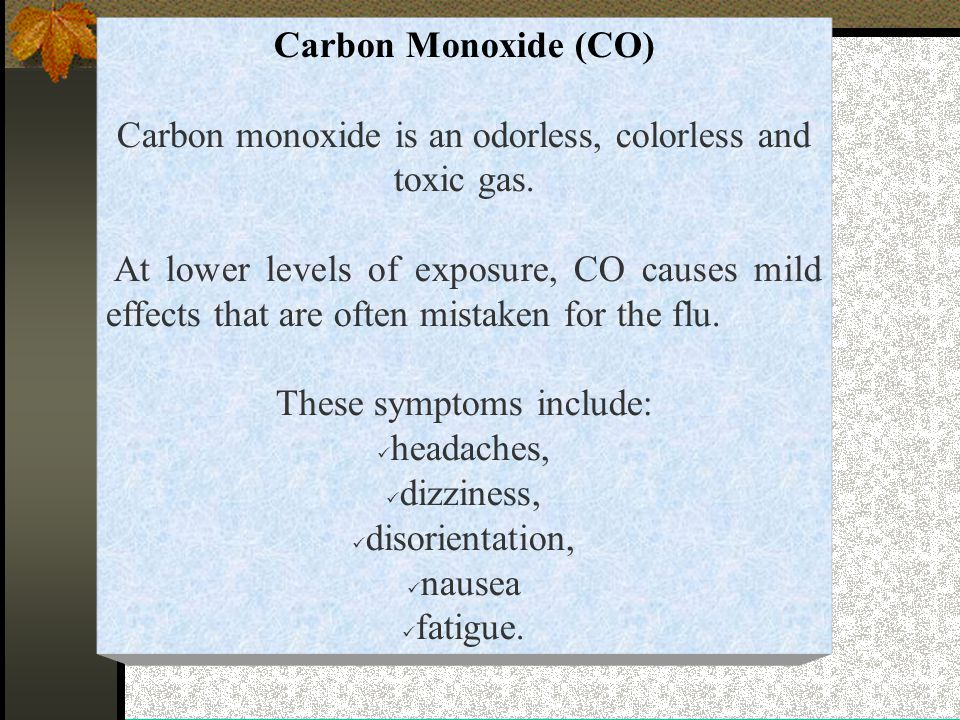 Carbon Monoxide (CO) Carbon monoxide is an odorless, colorless and toxic gas.