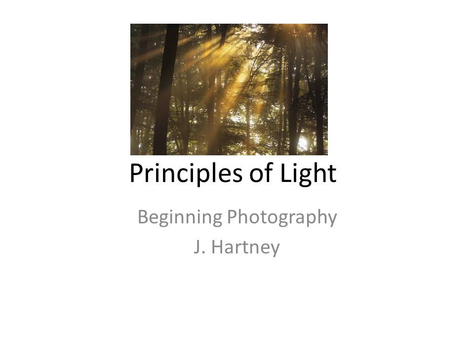 Principles of Light Beginning Photography J. Hartney