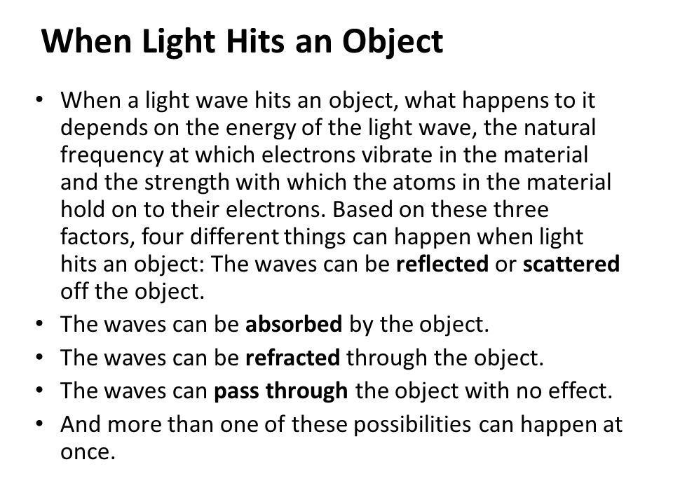 When Light Hits an Object When a light wave hits an object, what happens to it depends on the energy of the light wave, the natural frequency at which
