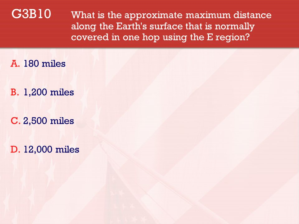 G3B10 What is the approximate maximum distance along the Earth s surface that is normally covered in one hop using the E region.