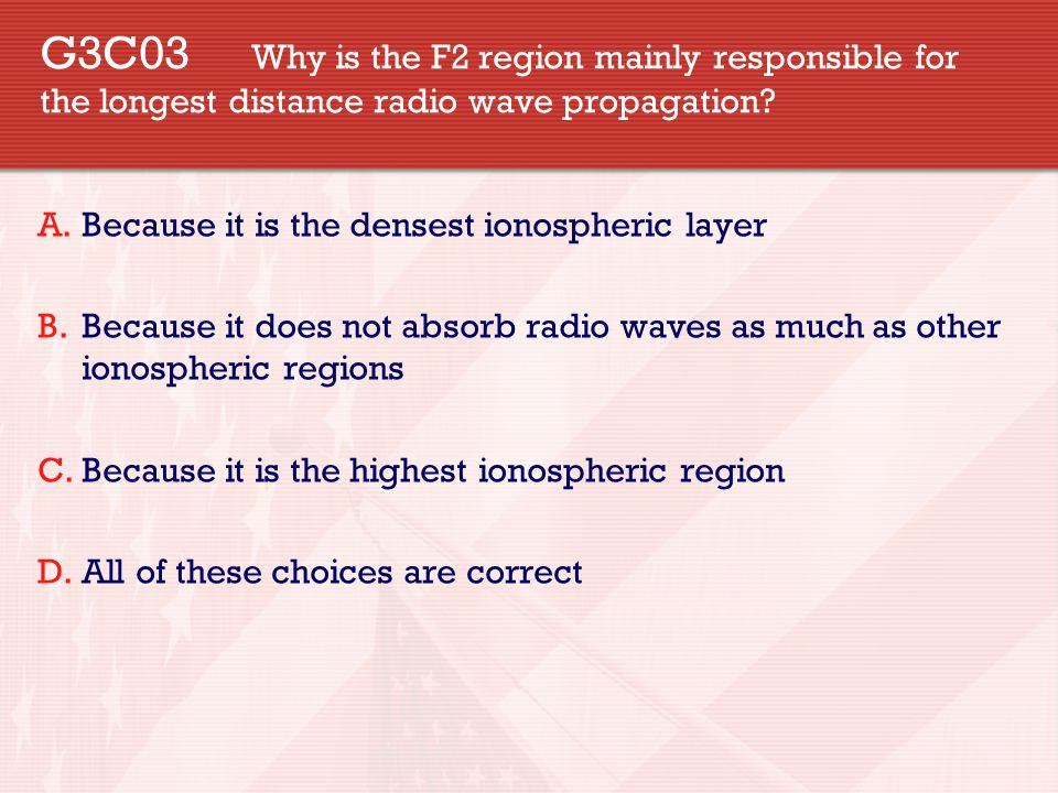 G3C03 Why is the F2 region mainly responsible for the longest distance radio wave propagation.
