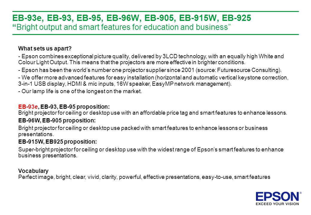 EB-93e, EB-93, EB-95, EB-96W, EB-905, EB-915W, EB-925 Bright output and smart features for education and business What sets us apart.