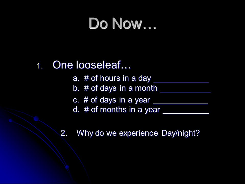 Do Now… 1.One looseleaf… a. # of hours in a day ____________ b.