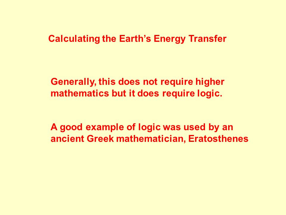 Calculating the Earth's Energy Transfer Generally, this does not require higher mathematics but it does require logic.