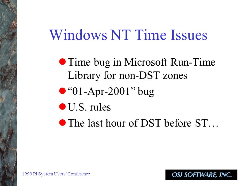 1999 PI System Users' Conference Windows NT Time Issues Time bug in Microsoft Run-Time Library for non-DST zones 01-Apr-2001 bug U.S.