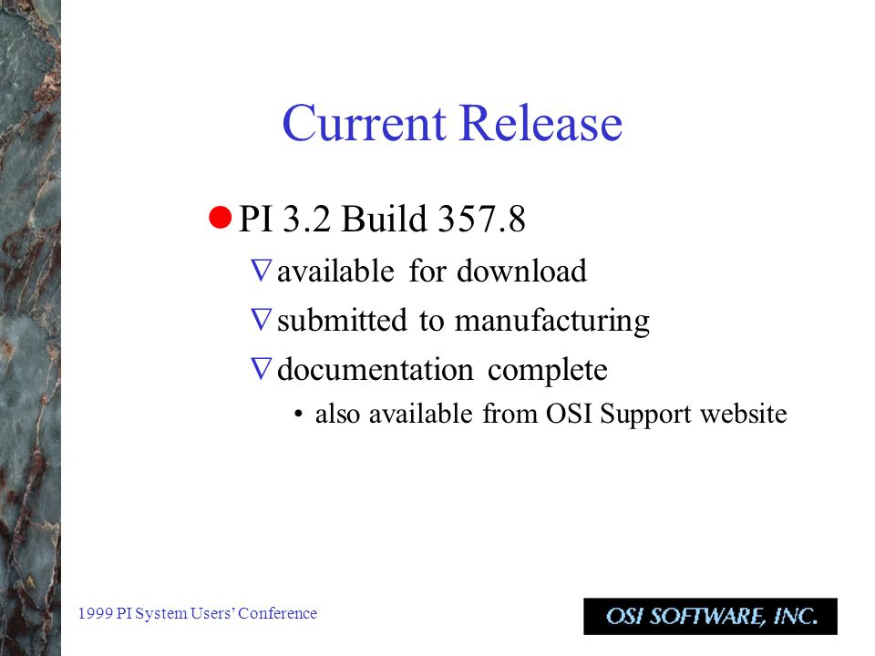 1999 PI System Users' Conference Current Release PI 3.2 Build 357.8  available for download  submitted to manufacturing  documentation complete also available from OSI Support website