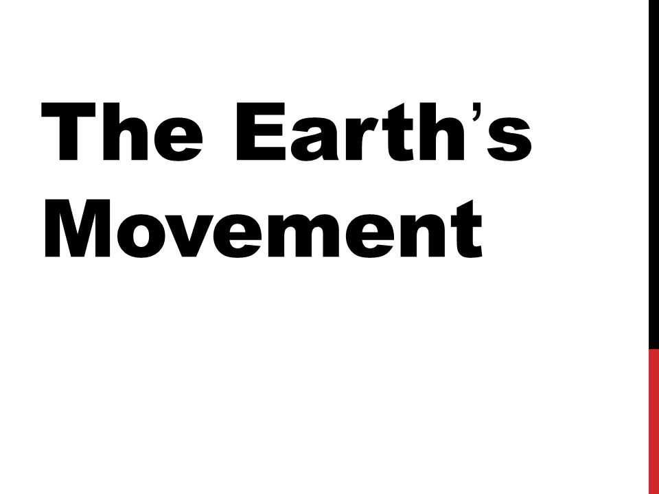 The Earth ' s Movement