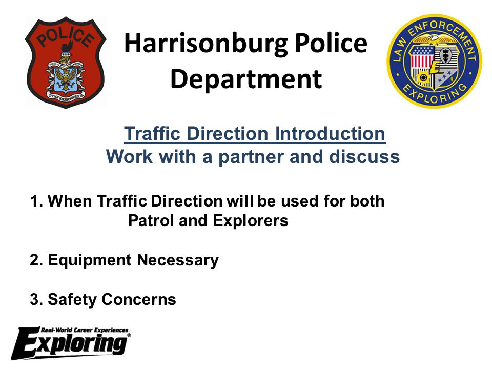 Harrisonburg Police Department Traffic Direction Introduction Work with a partner and discuss 1. When Traffic Direction will be used for both Patrol a
