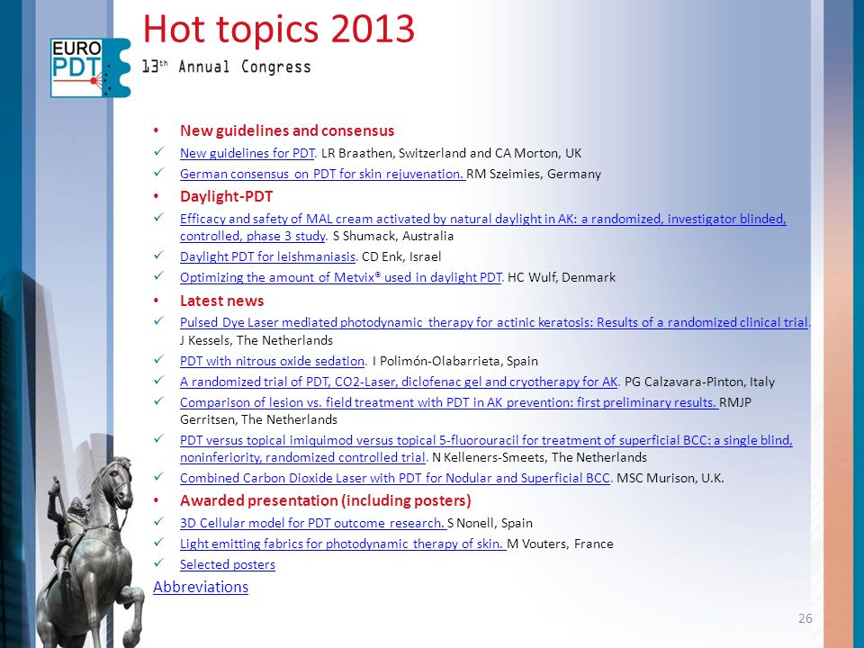 Hot topics 2013 New guidelines and consensus New guidelines for PDT. LR Braathen, Switzerland and CA Morton, UK New guidelines for PDT German consensu