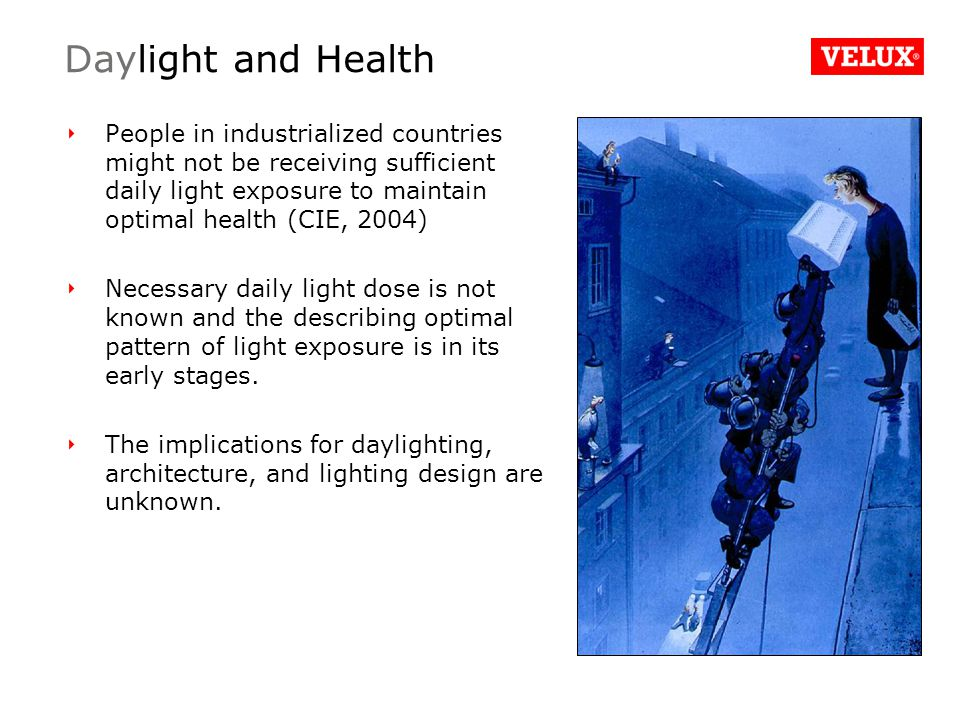 People in industrialized countries might not be receiving sufficient daily light exposure to maintain optimal health (CIE, 2004) Necessary daily light dose is not known and the describing optimal pattern of light exposure is in its early stages.