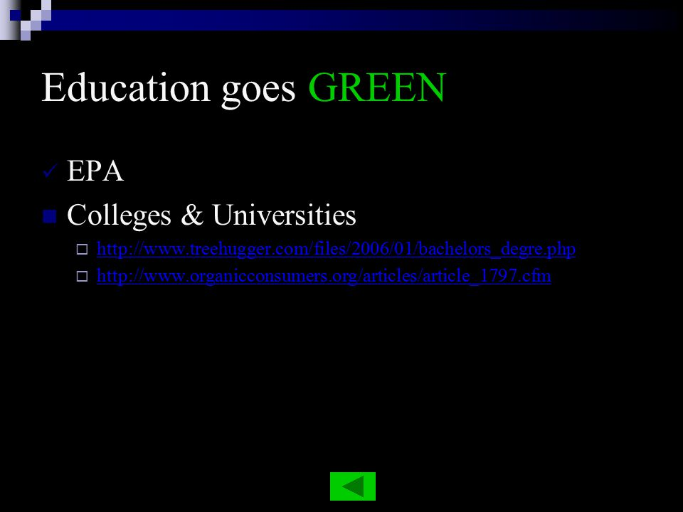 Education goes GREEN EPA Colleges & Universities  http://www.treehugger.com/files/2006/01/bachelors_degre.php http://www.treehugger.com/files/2006/01/bachelors_degre.php  http://www.organicconsumers.org/articles/article_1797.cfm http://www.organicconsumers.org/articles/article_1797.cfm