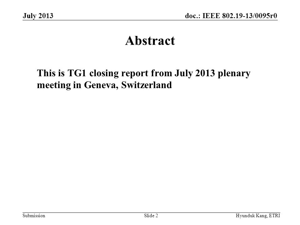 doc.: IEEE 802.19-13/0095r0 Submission Agenda and Results (1/2) The TG focused on comment resolutions with remaining 18 technical comments The TG heard several contributions related to the comments and were accepted as comment resolutions –All technical comments were closed Approved comment resolutions available in 19- 13/0057r9 July 2013 Hyunduk Kang, ETRISlide 3