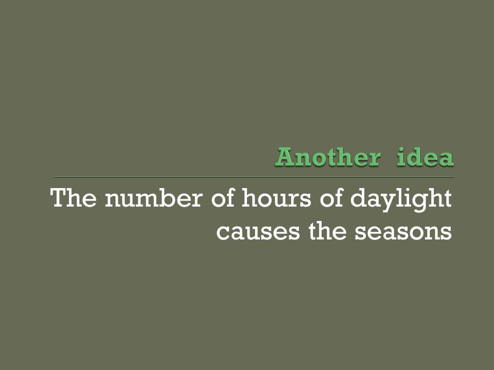 The number of hours of daylight causes the seasons