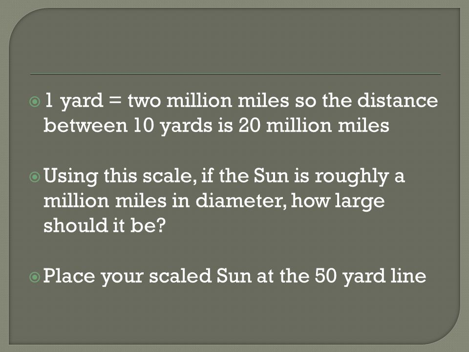  The Earth is roughly 8,000 miles across.How big would it be on the same scale.
