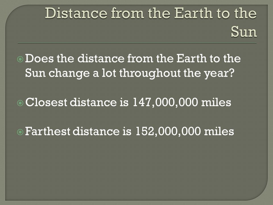  Does the distance from the Earth to the Sun change a lot throughout the year.