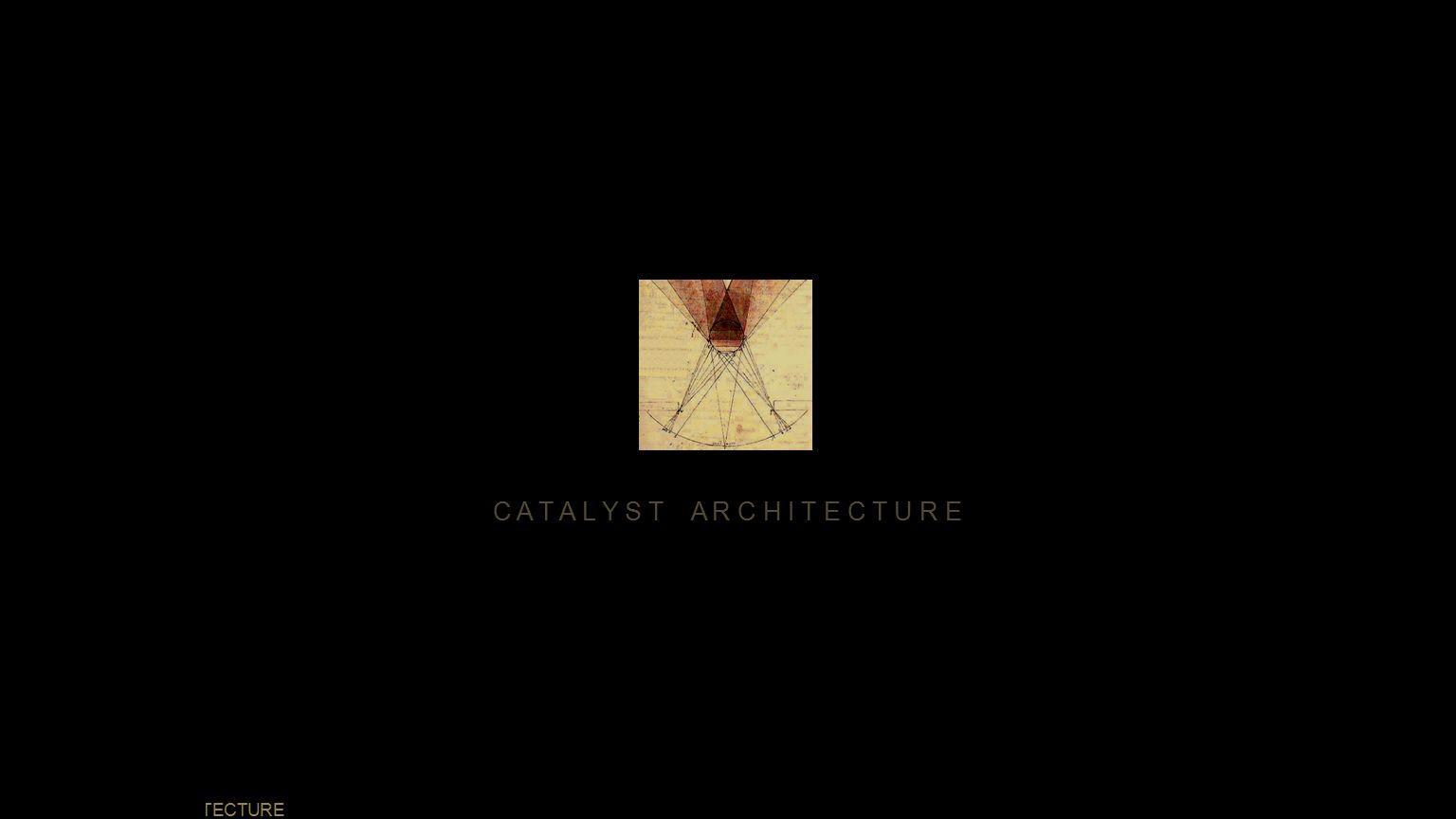 Catalyst Architecture CATALYST ARCHITECTURE