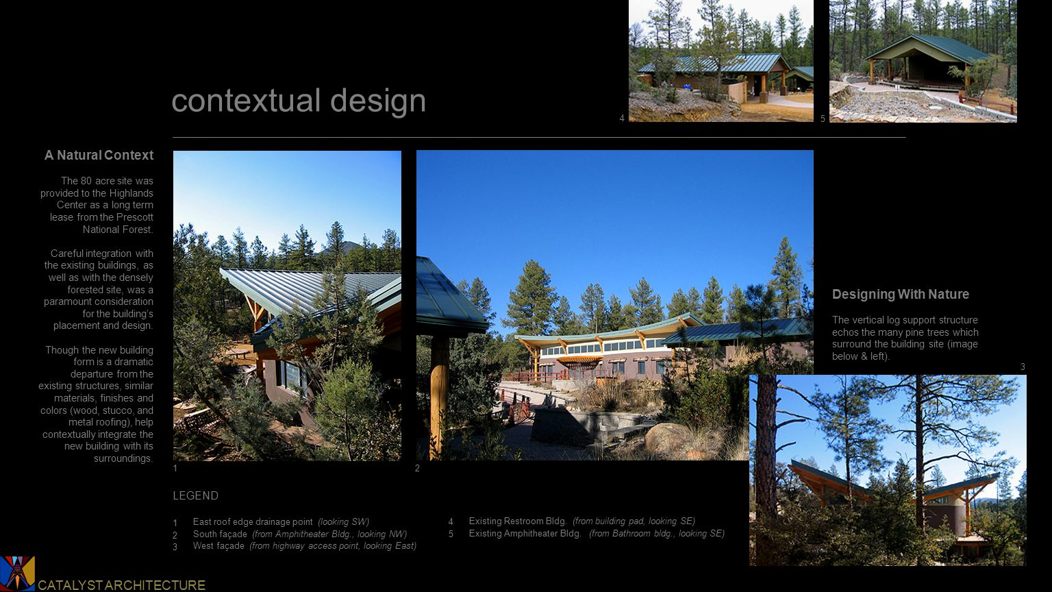 Catalyst Architecture CATALYST ARCHITECTURE contextual design A Natural Context The 80 acre site was provided to the Highlands Center as a long term lease from the Prescott National Forest.