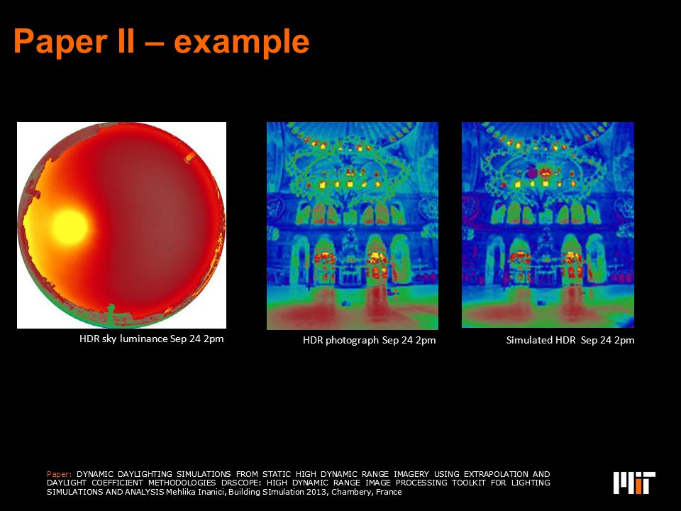 Paper II – example Design: Jeff Niema sz Paper: DYNAMIC DAYLIGHTING SIMULATIONS FROM STATIC HIGH DYNAMIC RANGE IMAGERY USING EXTRAPOLATION AND DAYLIGH
