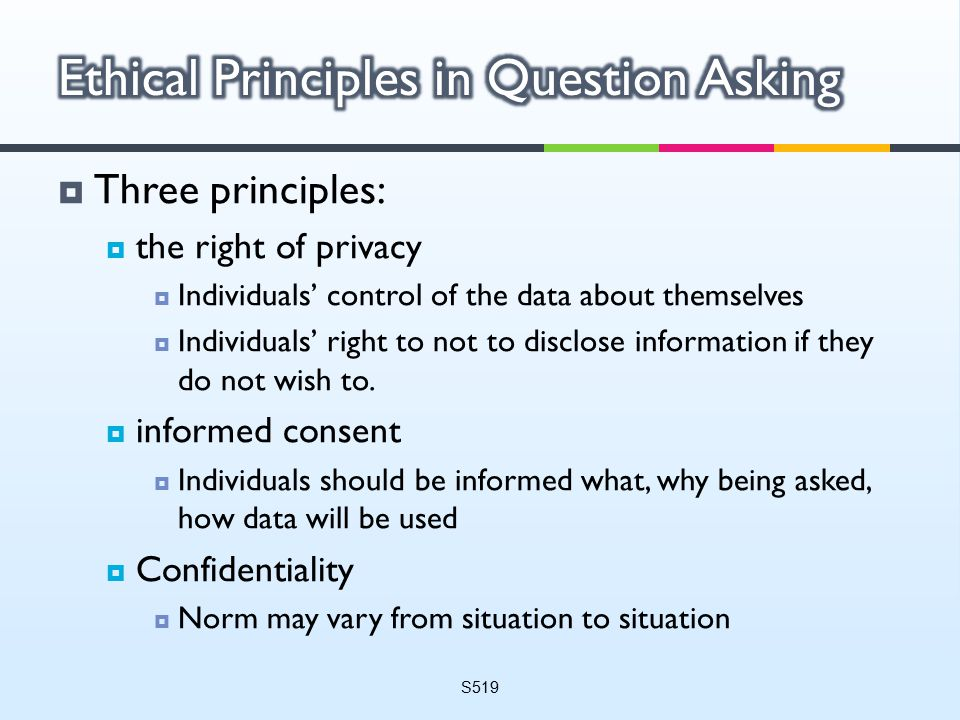  Three principles:  the right of privacy  Individuals' control of the data about themselves  Individuals' right to not to disclose information if they do not wish to.
