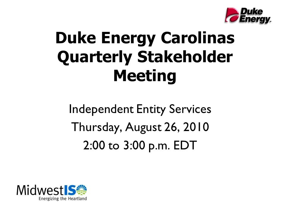 Duke Energy Carolinas Quarterly Stakeholder Meeting Independent Entity Services Thursday, August 26, 2010 2:00 to 3:00 p.m.