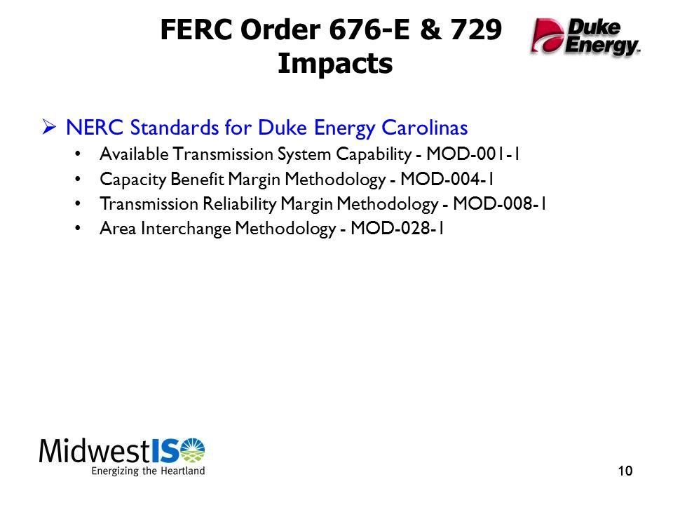 10 FERC Order 676-E & 729 Impacts  NERC Standards for Duke Energy Carolinas Available Transmission System Capability - MOD-001-1 Capacity Benefit Margin Methodology - MOD-004-1 Transmission Reliability Margin Methodology - MOD-008-1 Area Interchange Methodology - MOD-028-1