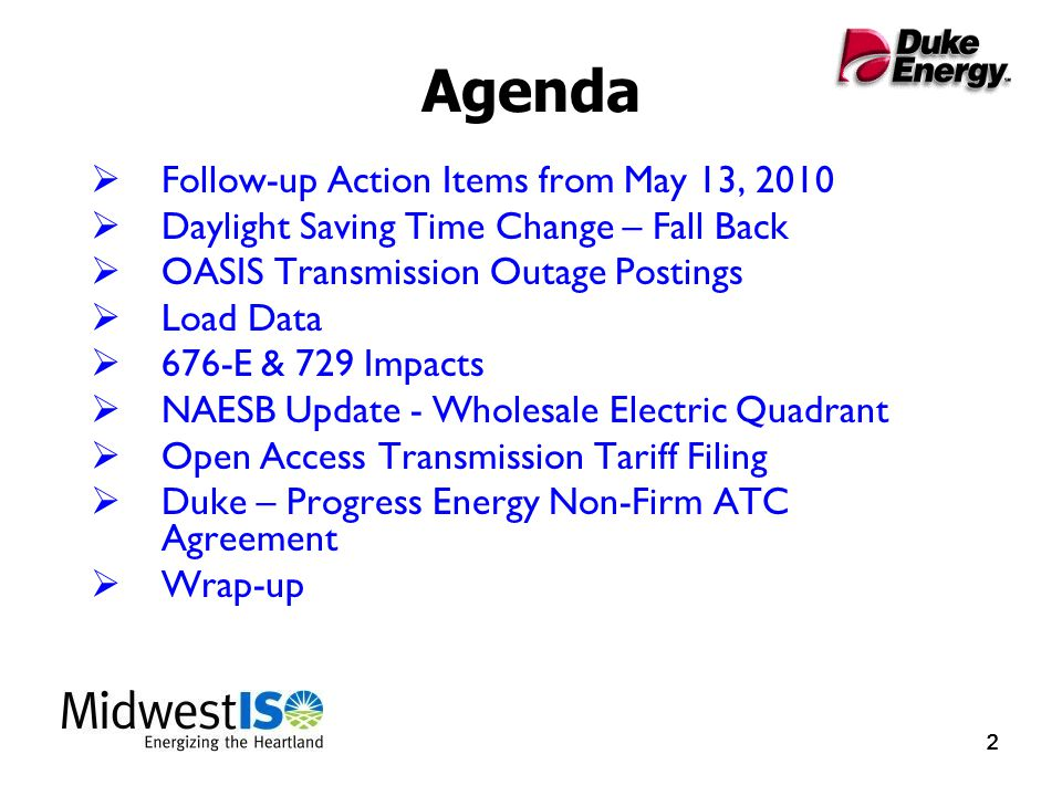 2 22 Agenda  Follow-up Action Items from May 13, 2010  Daylight Saving Time Change – Fall Back  OASIS Transmission Outage Postings  Load Data  676-E & 729 Impacts  NAESB Update - Wholesale Electric Quadrant  Open Access Transmission Tariff Filing  Duke – Progress Energy Non-Firm ATC Agreement  Wrap-up