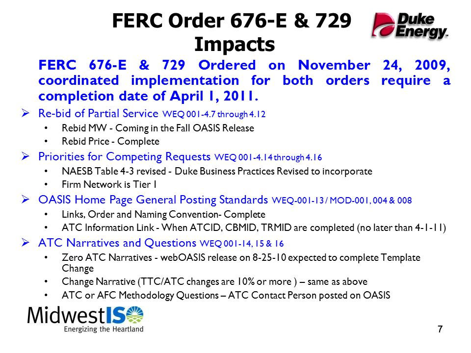 7 77 FERC Order 676-E & 729 Impacts FERC 676-E & 729 Ordered on November 24, 2009, coordinated implementation for both orders require a completion date of April 1, 2011.