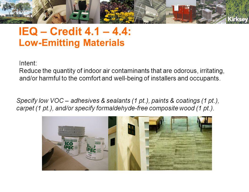 Specify low VOC – adhesives & sealants (1 pt.), paints & coatings (1 pt.), carpet (1 pt.), and/or specify formaldehyde-free composite wood (1 pt.). IE