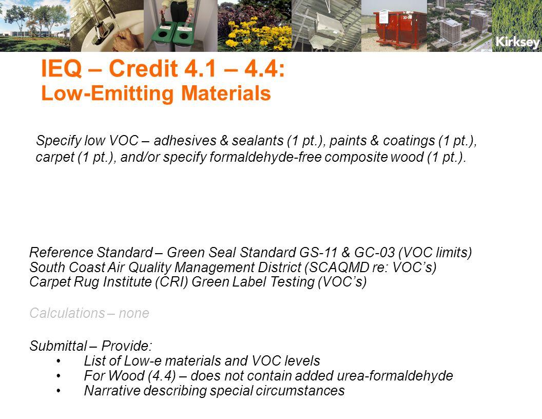 Specify low VOC – adhesives & sealants (1 pt.), paints & coatings (1 pt.), carpet (1 pt.), and/or specify formaldehyde-free composite wood (1 pt.). Re